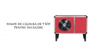 Pompe de căldură 9 kW pentru încălzire